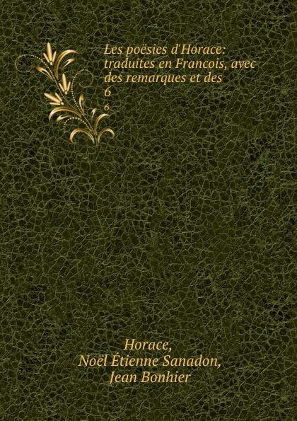 Noël Étienne Sanadon Horace Les poesies d.Horace: traduites en Francois, avec des remarques et des . 6