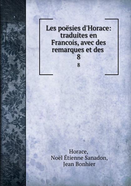 Noël Étienne Sanadon Horace Les poesies d.Horace: traduites en Francois, avec des remarques et des . 8