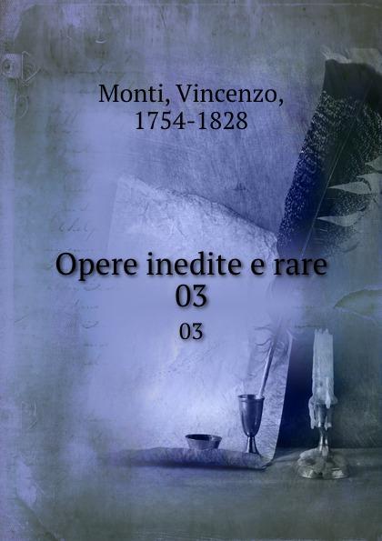 Vincenzo Monti Opere inedite e rare. 03 vincenzo monti opere inedite e rare di vincenzo monti vol 5 prose classic reprint