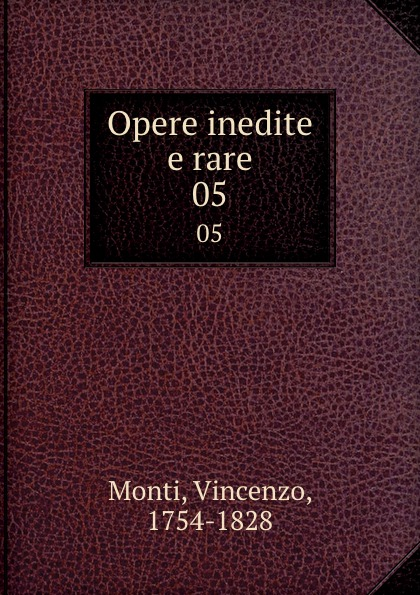Vincenzo Monti Opere inedite e rare. 05 vincenzo monti opere inedite e rare di vincenzo monti vol 5 prose classic reprint