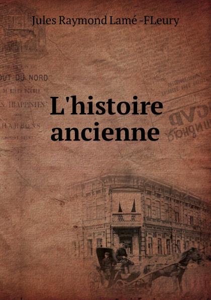 Jules Raymond Lamé FLeury L.histoire ancienne