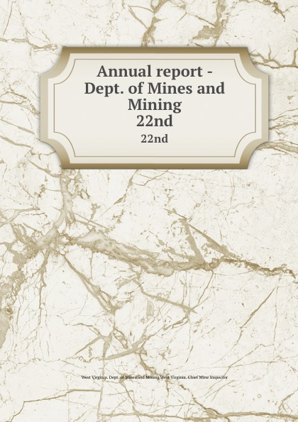 West Virginia. Dept. of Mines and Mining Annual report - Dept. of Mines and Mining. 22nd цена