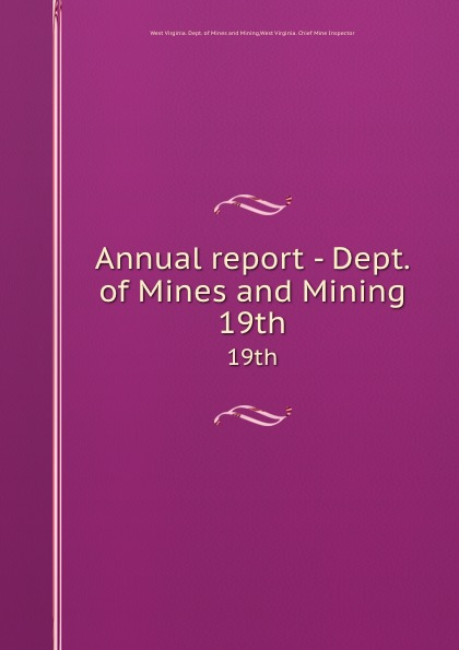 West Virginia. Dept. of Mines and Mining Annual report - Dept. of Mines and Mining. 19th цена
