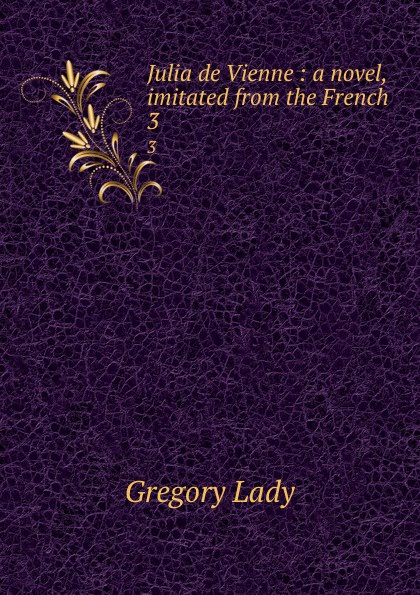 Фото - Lady Julia de Vienne : a novel, imitated from the French. 3 проводной и dect телефон foreign products vtech ds6671 3