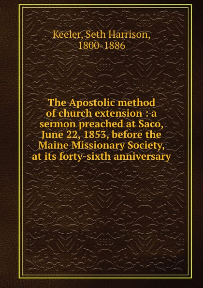 Seth Harrison Keeler The Apostolic method of church extension : a sermon preached at Saco, June 22, 1853, before the Maine Missionary Society, at its forty-sixth anniversary цены