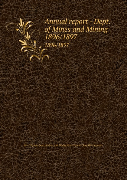 West Virginia. Dept. of Mines and Mining Annual report - Dept. of Mines and Mining. 1896/1897 цена