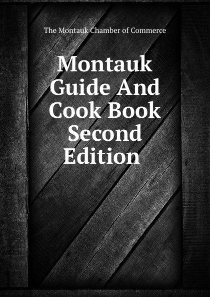 The Montauk Chamber of Commerce Montauk Guide And Cook Book Second Edition цена и фото