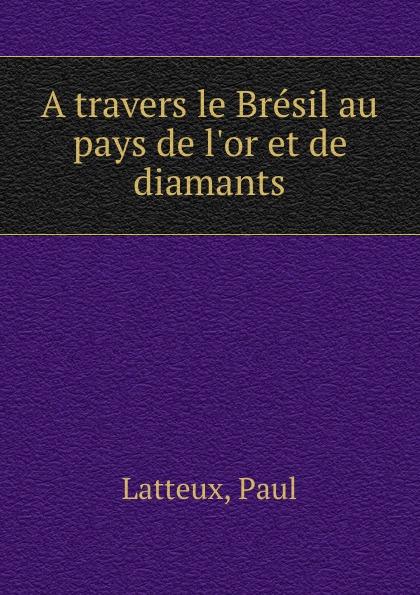 Фото - Paul Latteux A travers le Bresil au pays de l.or et de diamants jean paul gaultier le male
