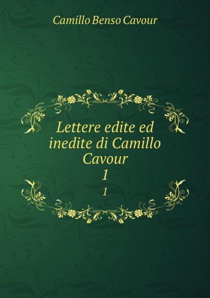 Camillo Benso Cavour Lettere edite ed inedite di Camillo Cavour. 1 недорго, оригинальная цена