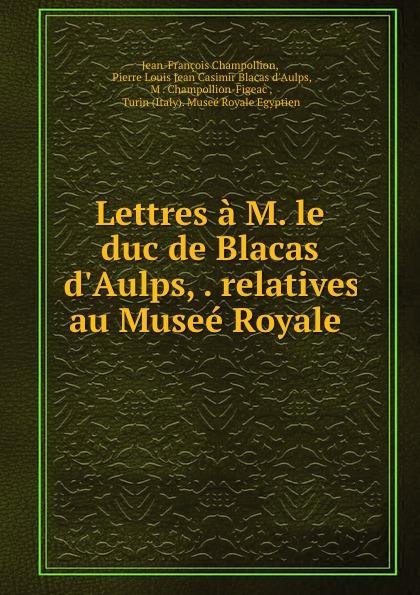 Фото - Jean-François Champollion Lettres a M. le duc de Blacas d.Aulps, . relatives au Musee Royale . jean paul gaultier le male