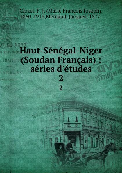 Haut-Senegal-Niger (Soudan Francais) : series d.etudes. 2