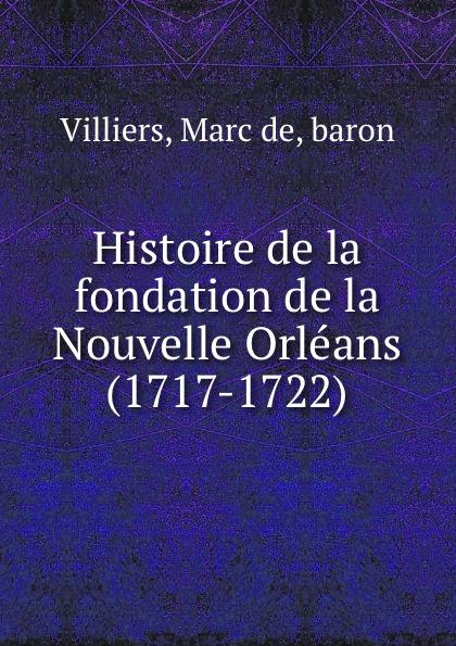 Marc de Villiers Histoire la fondation Nouvelle Orleans (1717-1722)