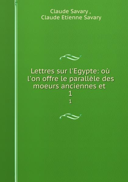 Claude Savary Lettres sur l.Egypte: ou l.on offre le parallele des moeurs anciennes et . 1 claude étienne savary lettres sur l égypte t 1 page 7 page 7