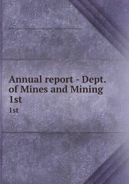 West Virginia. Dept. of Mines and Mining Annual report - Dept. of Mines and Mining. 1st цена