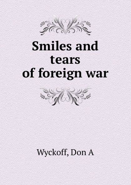 Don A. Wyckoff Smiles and tears of foreign war худи print bar magic ia vocaloid