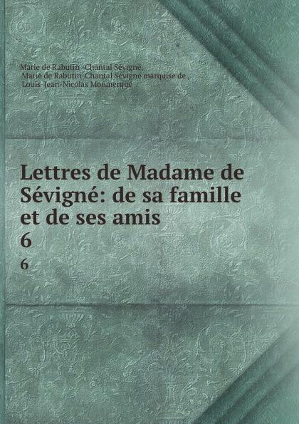Marie de Rabutin-Chantal Sévigné Lettres de Madame de Sevigne: de sa famille et de ses amis. 6 marie de rabutin chantal de sévigné mme de sevigne textes choisis et commentes classic reprint