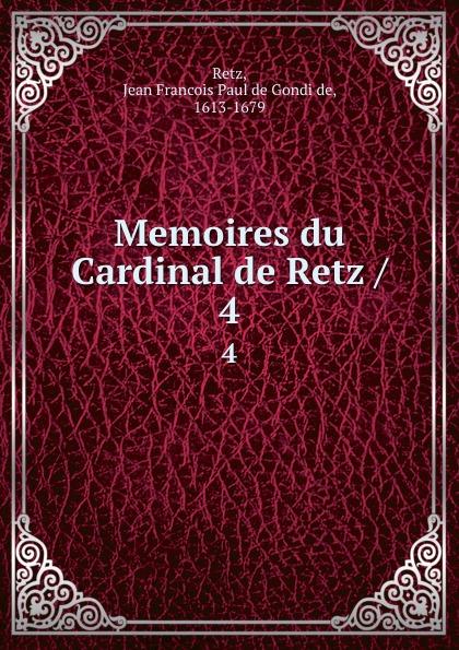 Jean Francois Paul de Gondi de Retz Memoires du Cardinal de Retz /. 4 jean de retz memoires du cardinal de retz t 1