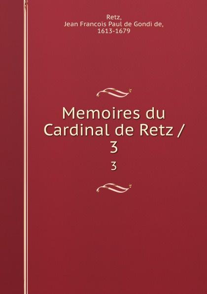 Jean Francois Paul de Gondi de Retz Memoires du Cardinal de Retz /. 3 jean de retz memoires du cardinal de retz t 1