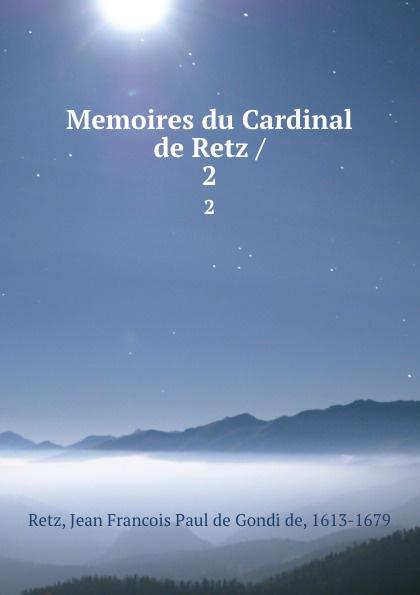 Jean Francois Paul de Gondi de Retz Memoires du Cardinal de Retz /. 2 jean de retz memoires du cardinal de retz t 1