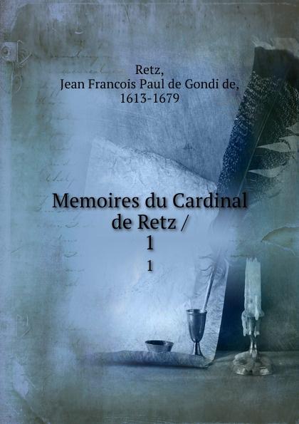 Jean Francois Paul de Gondi de Retz Memoires du Cardinal de Retz /. 1 jean de retz memoires du cardinal de retz t 1