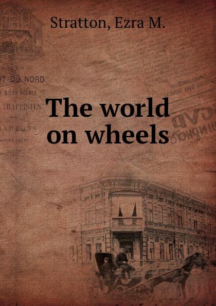 Ezra M. Stratton The world on wheels