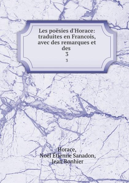 Noël Étienne Sanadon Horace Les poesies d.Horace: traduites en Francois, avec des remarques et des . 3