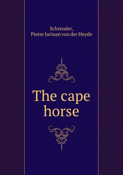 купить Pieter Juriaan van der Heyde Schreuder The cape horse недорого
