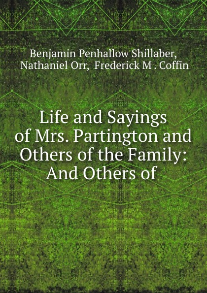 купить Benjamin Penhallow Shillaber Life and Sayings of Mrs. Partington and Others of the Family: And Others of . онлайн