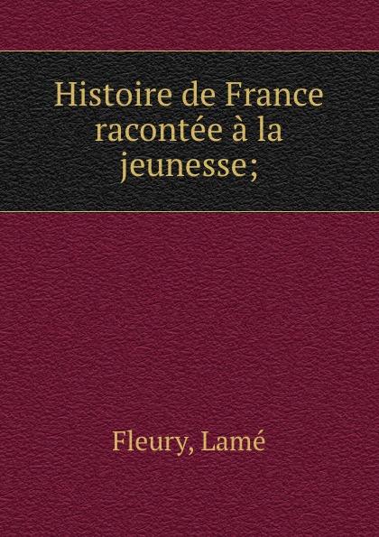 Lamé Fleury Histoire de France racontee a la jeunesse;