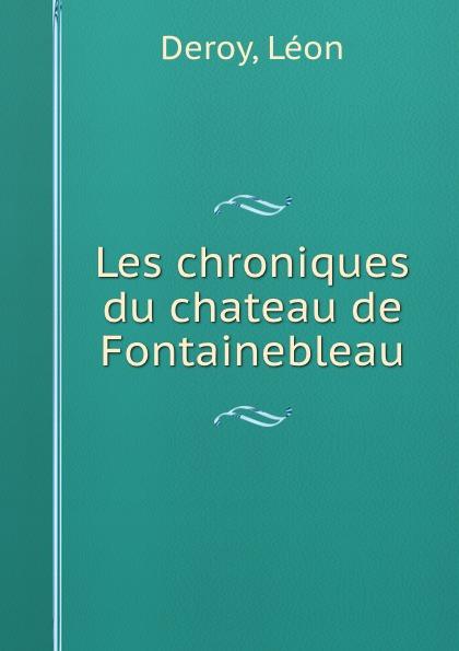 Les chroniques du chateau de Fontainebleau