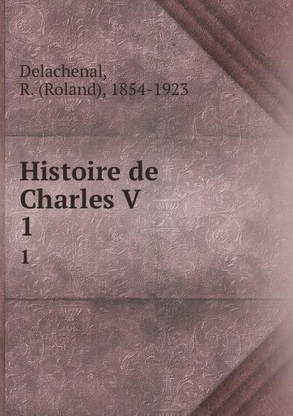 Roland Delachenal Histoire de Charles V. 1