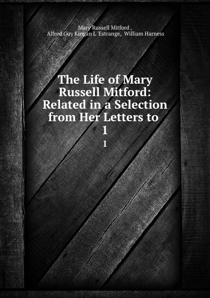 Mary Russell Mitford The Life of Mary Russell Mitford: Related in a Selection from Her Letters to . 1 mary russell the blessings of a good thick skirt