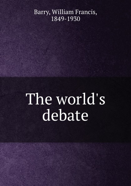William Francis Barry The world.s debate