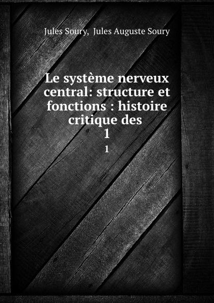 Jules Soury Le systeme nerveux central: structure et fonctions : histoire critique des . 1 e alix m duval е cuyer le cheval exterieur structure et fonctions races