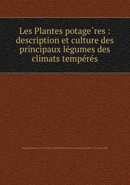 Фото - Vilmorin-Andrieux Et Cie Les Plantes potageres : description et culture des principaux legumes des climats temperes legumes