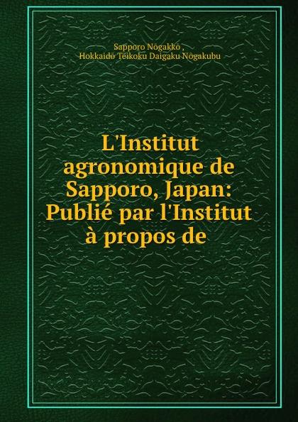 Sapporo Nogakko L.Institut agronomique de Sapporo, Japan: Publie par l.Institut a propos de . недорго, оригинальная цена
