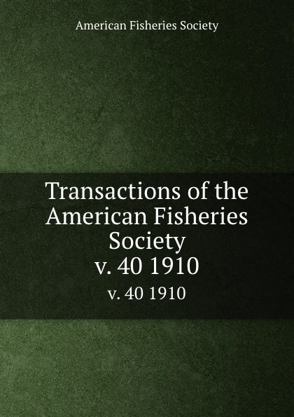 Transactions of the American Fisheries Society. v. 40 1910