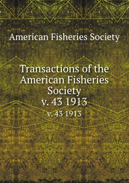 Transactions of the American Fisheries Society. v. 43 1913