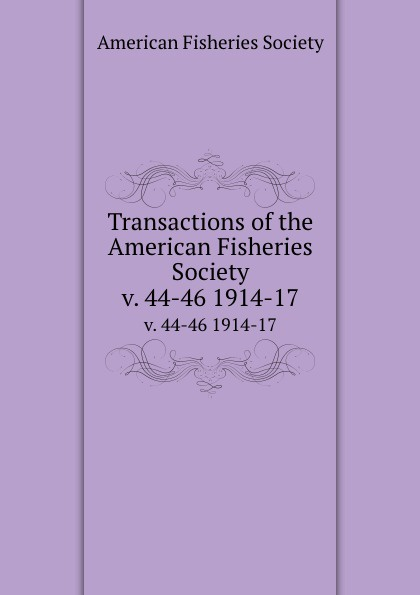 Transactions of the American Fisheries Society. v. 44-46 1914-17