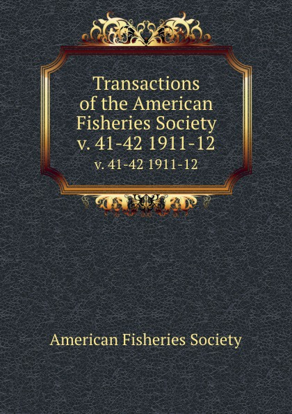 Transactions of the American Fisheries Society. v. 41-42 1911-12