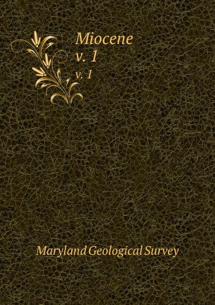 Maryland Geological Survey Miocene. v. 1