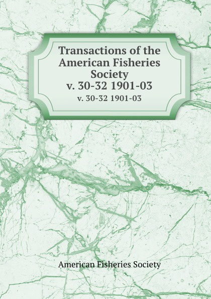 Transactions of the American Fisheries Society. v. 30-32 1901-03
