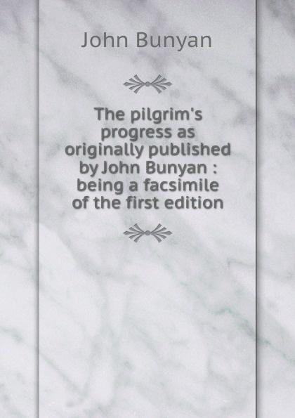 лучшая цена John Bunyan The pilgrim.s progress as originally published by John Bunyan : being a facsimile of the first edition