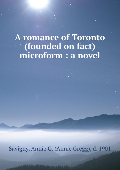 A romance of Toronto (founded on fact) microform : a novel