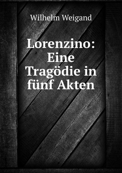 Lorenzino: Eine Tragodie in funf Akten