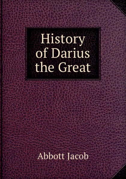 Abbott Jacob History of Darius the Great abbott jacob darius the great