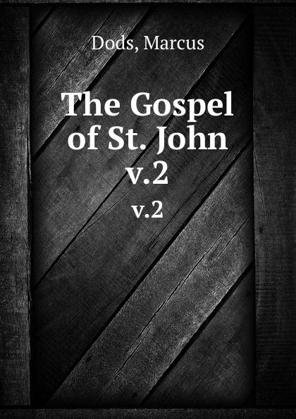 Marcus Dods The Gospel of St. John. v.2 dods marcus the expositor s bible the gospel of st john vol ii