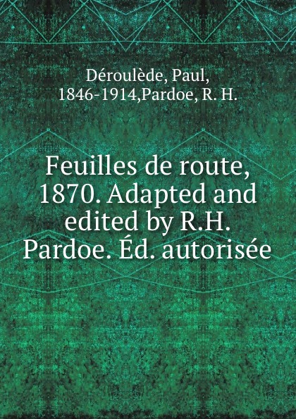 Feuilles de route, 1870. Adapted and edited by R.H. Pardoe. Ed. autorisee