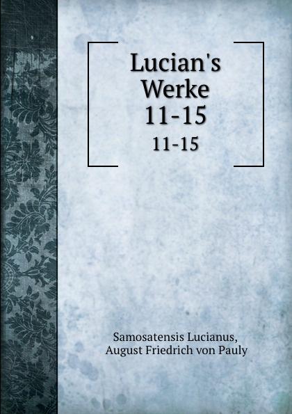 Samosatensis Lucianus Lucian.s Werke. 11-15 samosatensis lucianus la luciade ou l ane