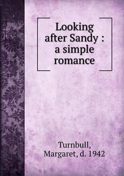 Margaret Turnbull Looking after Sandy : a simple romance